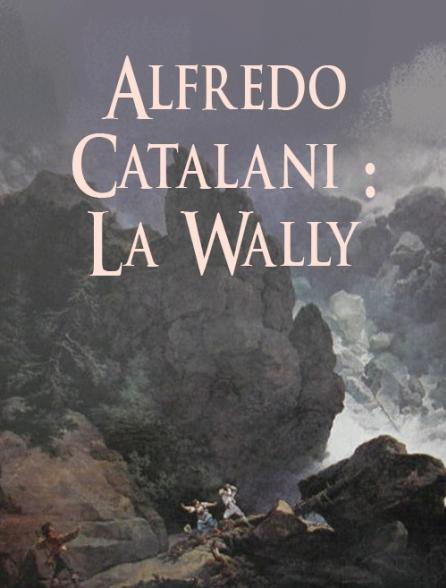 Alfredo Catalani : La Wally