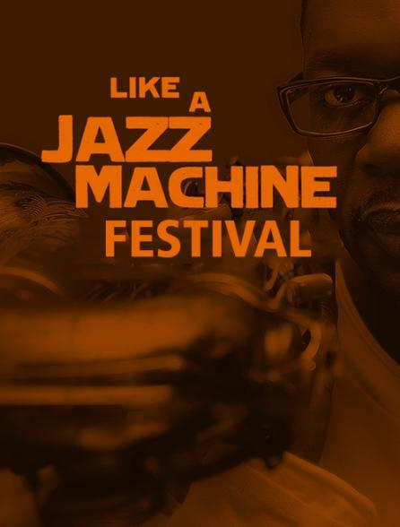 Like a Jazz Machine Festival