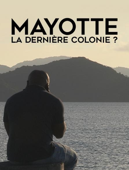 Mayotte : la dernière colonie ?