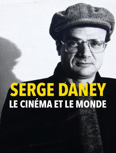 Serge Daney : le cinéma et le monde