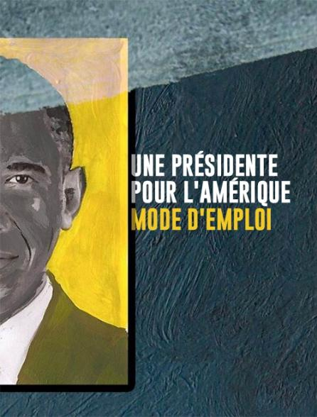 Une présidente pour l'Amérique : mode d'emploi