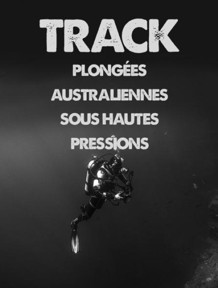Track, plongées australiennes sous hautes pressions
