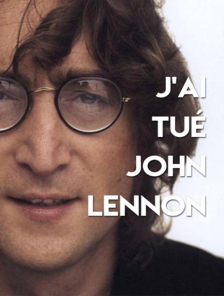 J'ai tué John Lennon