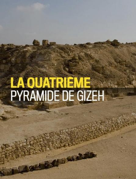 La quatrième pyramide de Gizeh