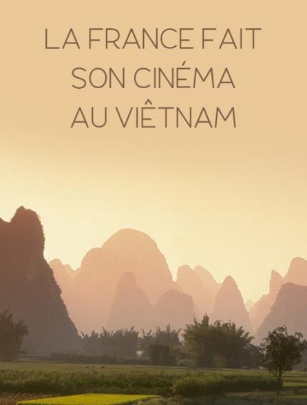 La France fait son cinéma au Viêtnam