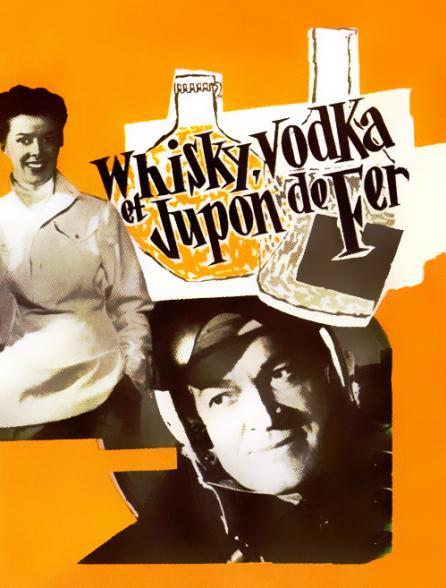 Whisky, vodka et jupon de fer